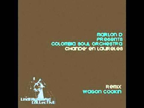 Marlon D pres. Colombia Soul Orchestra Chande en Laureles Wagon Cookin Dub