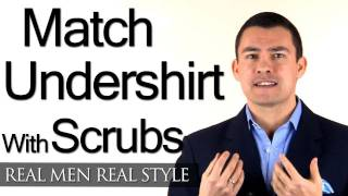 Matching An Undershirt With Scrubs - Clothing Advice For Doctor Or Male Nurse - Men s Style Tips