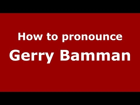 How to pronounce Gerry Bamman (American English/US)  - PronounceNames.com