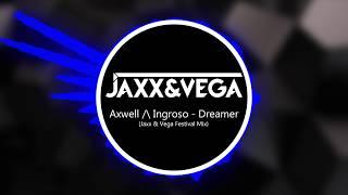 Axwell /\ Ingrosso - Dreamer (Jaxx & Vega Festival Mix)