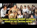 Salman , Katrina at BHARAT screening, hosted for 1947 partition families