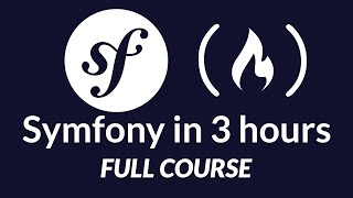 Symfony PHP Framework - Full Course