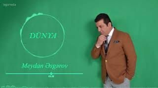 Meydan Esgerov - Dunya   (Yeni 2019)