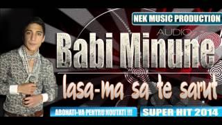 BABI MINUNE - LASA-MA SA TE SARUT SUPER HIT 2013 - 2014