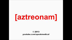Pronounce Aztreonam | SpeakMedical