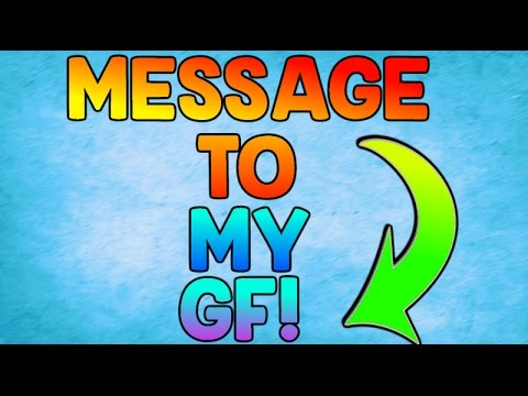 A MESSAGE to my GF!?  (Meant for her not anyone else sorry subscribers)