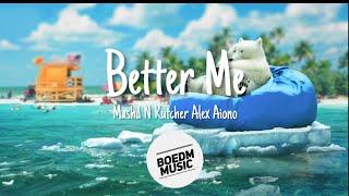 Mashd N Kutcher Alex Aiono Better Me BOEDM.mp3
