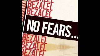 Bezalel - No Fears - Brand New Single 2011