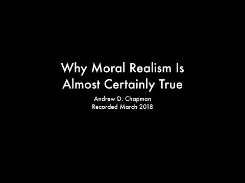 Why Moral Realism Is Almost Certainly True (Andrew D. Chapman)