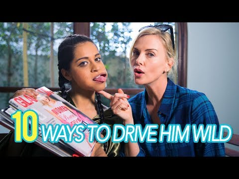 10 Ways To Drive Him Wild (ft. Charlize Theron)