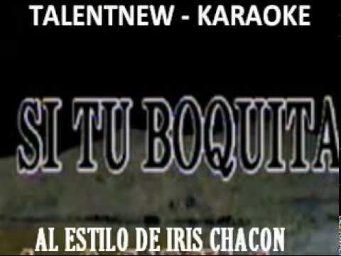 KARAOKE  /   SI TU BOQUITA FUERA /   IRIS CHACON