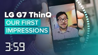 Our first impressions of the LG G7 ThinQ (The 3:59, Ep 395)