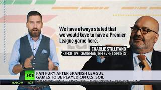 La Liga In America: Fan Fury Over Spanish Football League Games Played In Us