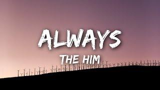 the him always lyrics lyrics video
