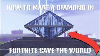 HOW TO MAKE THE DIAMOND (IN SAVE THE WORLD FORTNITE)