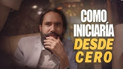 CÓMO INICIARÍA DESDE CERO | CARLOS MUÑOZ