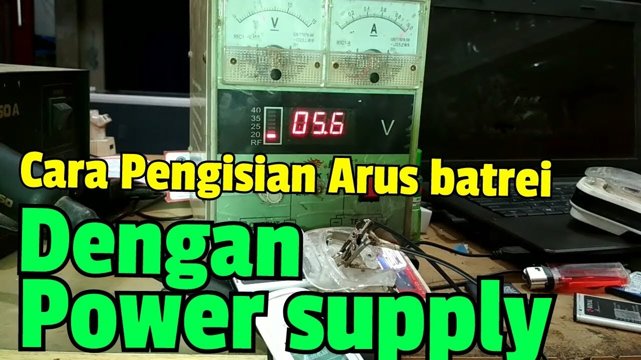 Cara Cepat Pengisian Batrei Dengan Power Supply Youtube