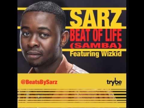 Sarz ft Wizkid - (SAMBA) BEAT OF LIFE {FULL SONG}