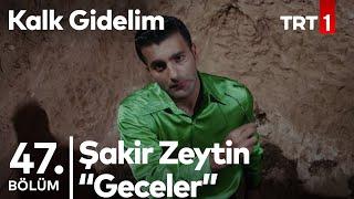 Şakir Zeytin - Geceler - Ötesiz Prodüksiyon - Kalk Gidelim 47. Bölüm