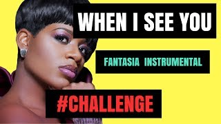 Fantasia - When I See You - Instrumental #WhenISeeYouChallenge