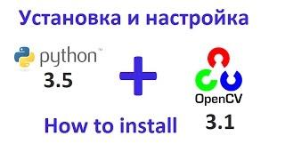 Как установить и настроить Python3.5 + OpenCV3.1 #python #opencv