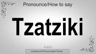 How to Pronounce Tzatziki