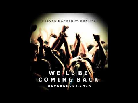 Calvin Harris ft. Example - We'll Be Coming Back (Reverence Remix)