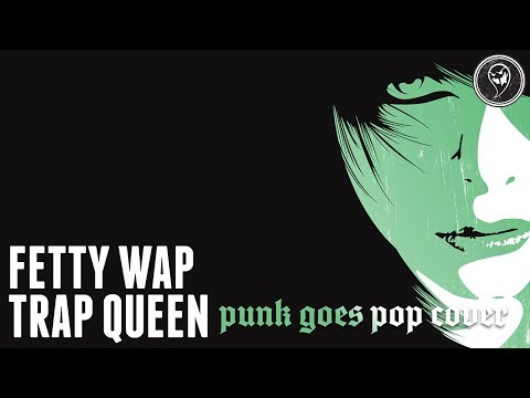 "Fetty Wap – Trap Queen (Punk Goes Pop Style Cover) ""Post-Hardcore"""