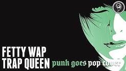 "Fetty Wap - Trap Queen (Punk Goes Pop Style Cover) ""Post-Hardcore"""