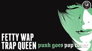 "Fetty Wap - Trap Queen (Punk Goes Pop Style Cover) ""Post-Hardcore"""