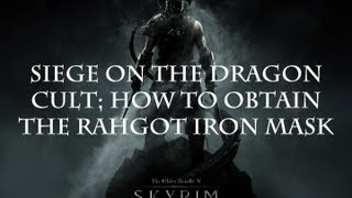 Repeat youtube video Skyrim Quest: Siege on the dragon cult  | How to obtain Rahgot iron mask