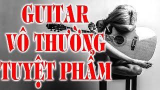 VÔ THƯỜNG TUYỆT PHẨM GUITAR - Những bản nhạc vàng hòa tấu guitar không lời hay nhất của Vô Thường
