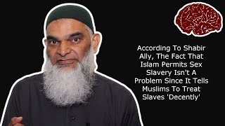 Dear Shabir Ally, Stop Excusing Islamic Sex Slavery As Decent