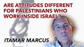 Itamar Marcus | Are attitudes different for Palestinians who work inside Israel?