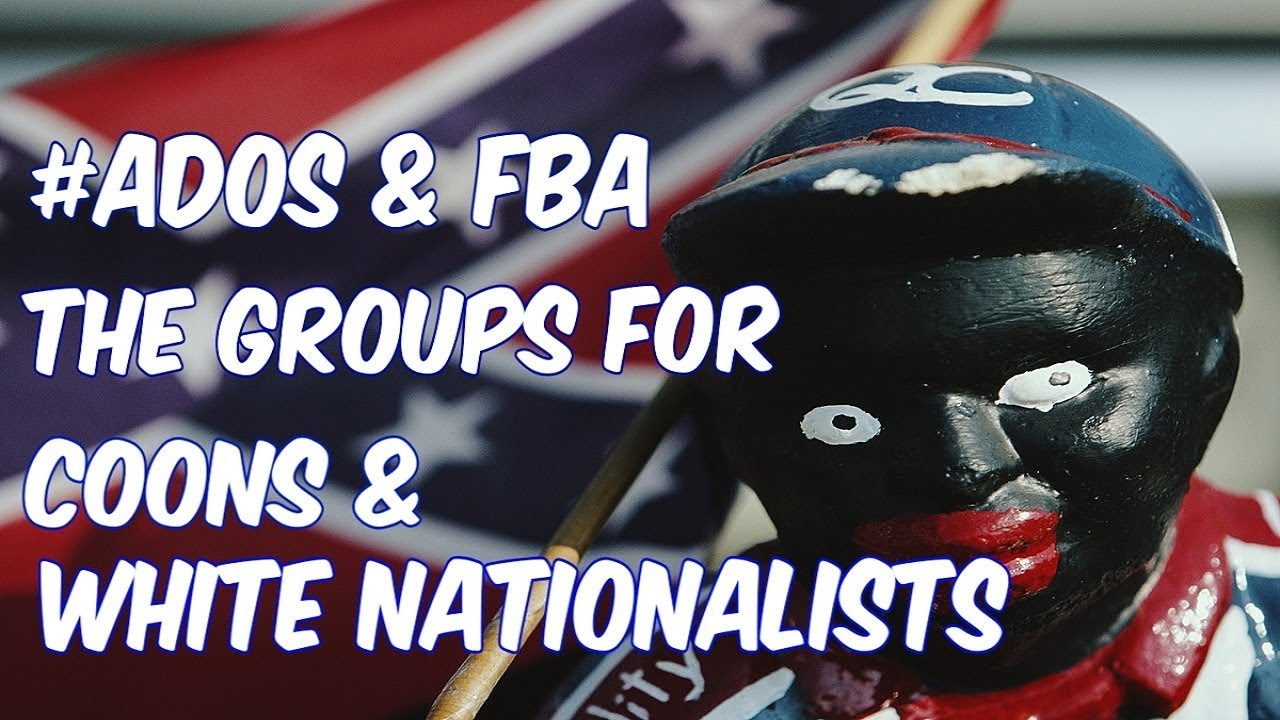 #ADOS AND FBA: GROUPS FOR COONS AND WHITE NATIONALISTS