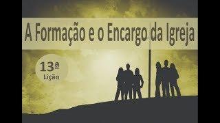 IGREJA UNIDADE DE CRISTO / A Formação e o Encargo da Igreja 13ª Lição - Pr. Rogério Sacadura