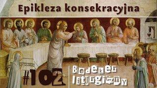 Bedeker liturgiczny (102) - Epikleza konsekracyjna