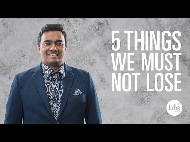 Five Things We Must Not Lose | Rev Paul Jeyachandran