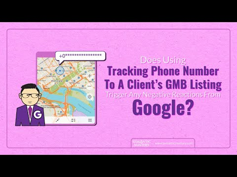 Does Using Tracking Phone Number To A Client's GMB Listing Trigger Any Negative Reactions From Googl