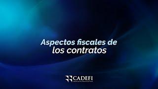Cadefi   Aspectos Fiscales de los Contratos   Octubre