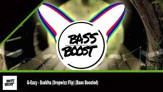 G-Eazy - Buddha (Dropwizz Flip) (BASS BOOSTED)