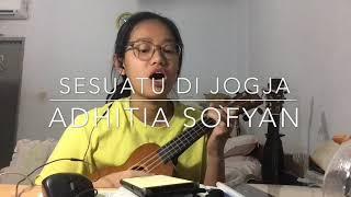 Gambar cover Sesuatu di Jogja - Adhitia Sofyan   ukulele cover by Alyssa Erin