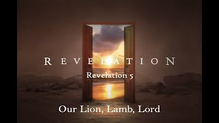 9/13/20 - Our Lion, Lamb, Lord (Rev 5)