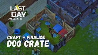 LDOE: Dog Crate Craft + FINALIZE Last day on Earth (v.1.7.12) (Vid#17) !!