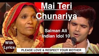 MAI TERI CHUNARIYA | SALMAN ALI | INDIAN IDOL 10 | With Lyrics
