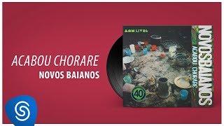(CD COMPLETO) Novos Baianos - Acabou Chorare [Áudio Oficial]