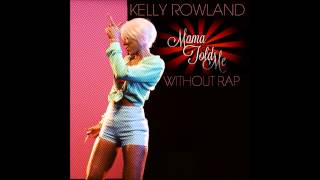 Video Kelly Rowland - Mama Told Me (Without Rap) - Single + Lyrics download MP3, 3GP, MP4, WEBM, AVI, FLV Juni 2018