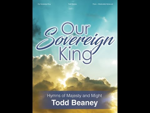 Our Sovereign King (Piano) - Todd Beaney