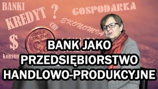 Bank jako przedsiębiorstwo handlowo-produkcyjne? - Ekonomia dla każdego #54