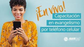 (Spanish) Entrenamiento de evangelismo celular LIVE | AWR360º